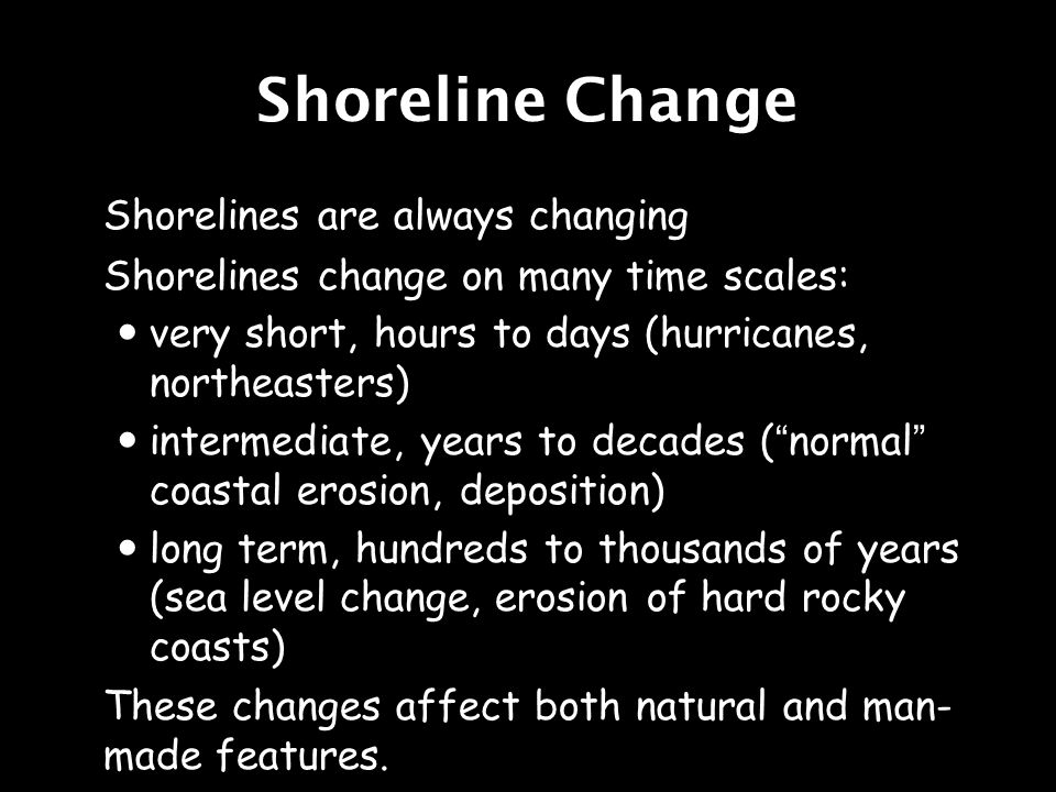 Shoreline Change Shorelines are always changing