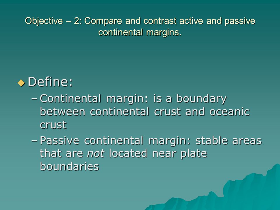 Objective – 2: Compare and contrast active and passive continental margins.