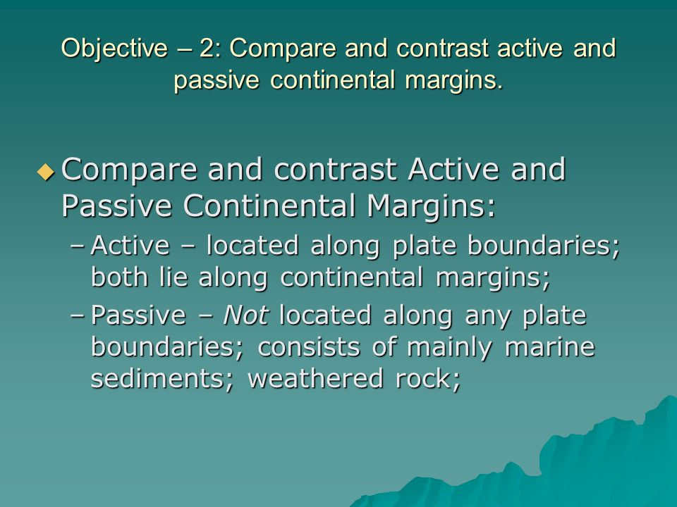 Compare and contrast Active and Passive Continental Margins: