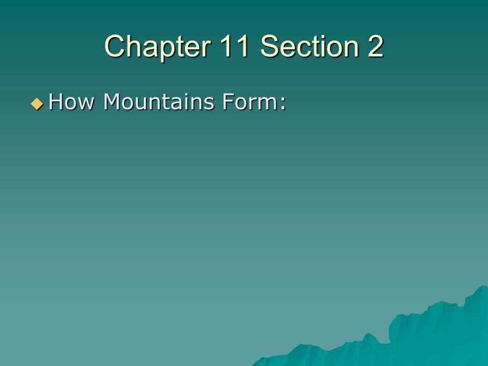 Chapter 11 Section 2 How Mountains Form: