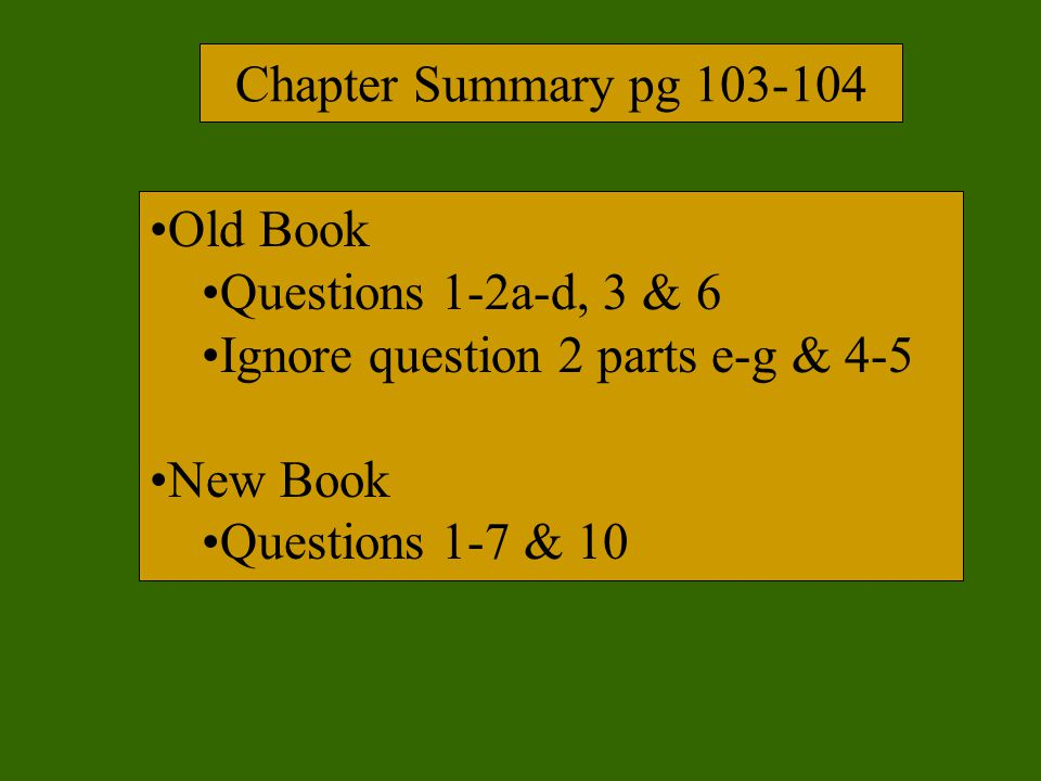 Chapter Summary pg 103-104 Old Book. Questions 1-2a-d, 3 & 6. Ignore question 2 parts e-g & 4-5. New Book.