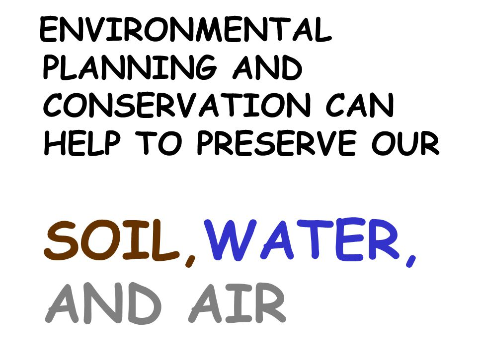 ENVIRONMENTAL PLANNING AND CONSERVATION CAN HELP TO PRESERVE OUR