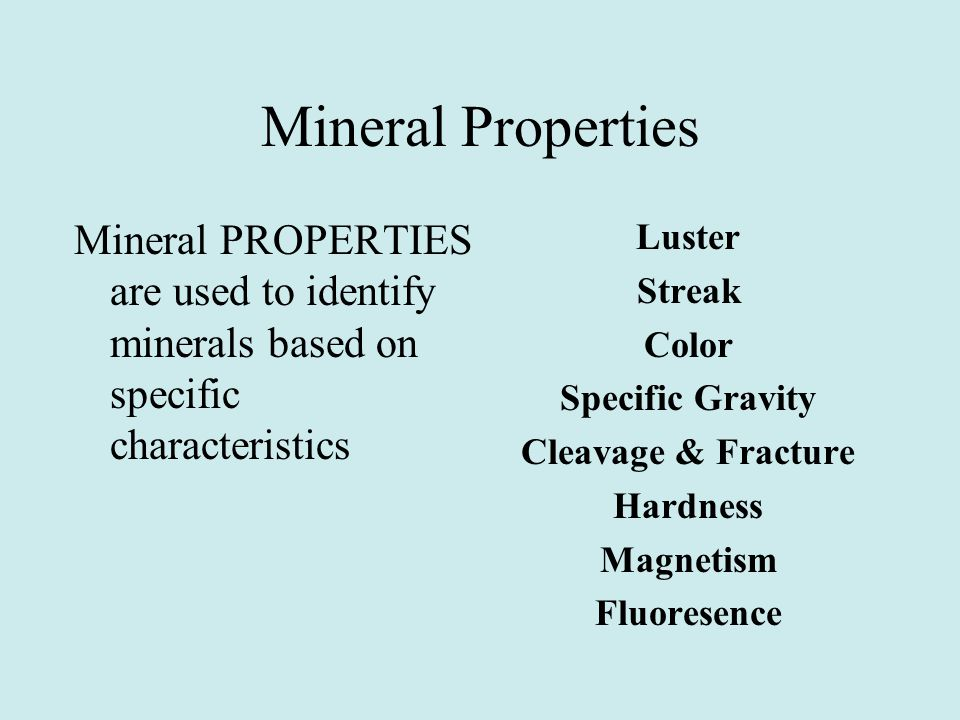 Mineral Properties Mineral PROPERTIES are used to identify minerals based on specific characteristics.