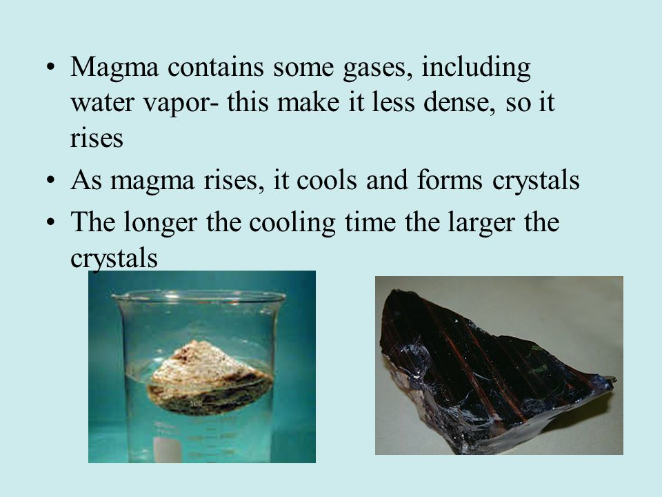 Magma contains some gases, including water vapor- this make it less dense, so it rises