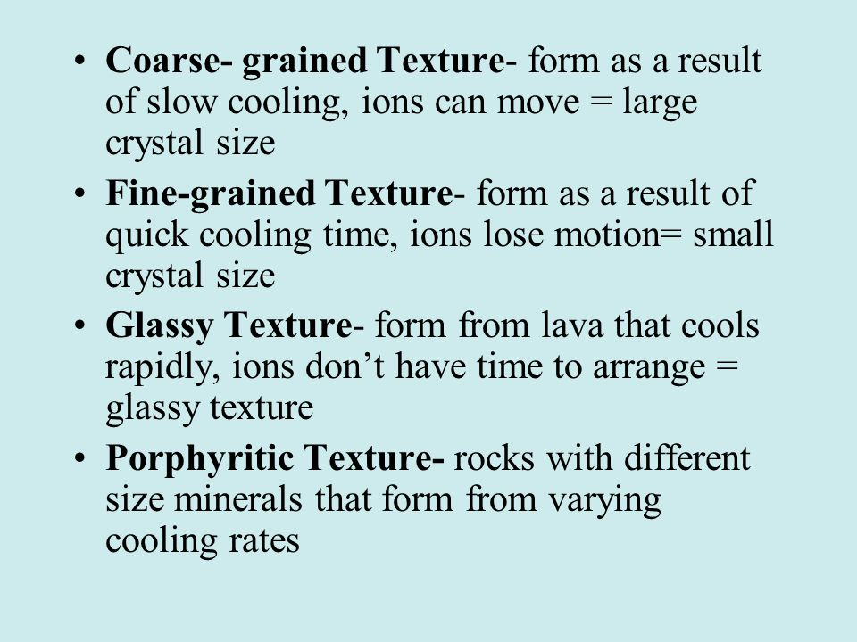Coarse- grained Texture- form as a result of slow cooling, ions can move = large crystal size