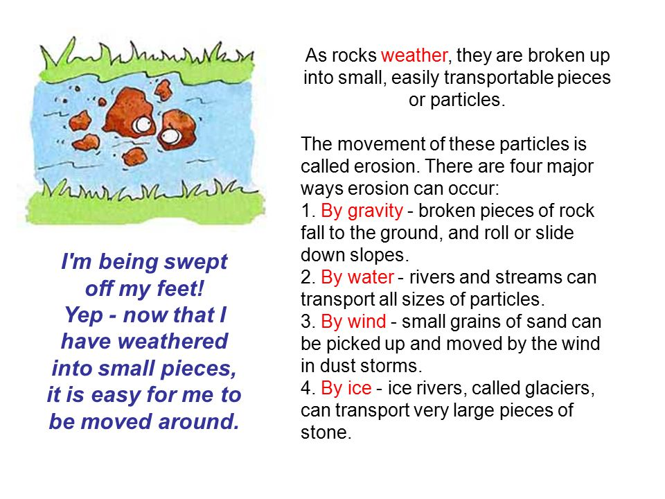 As rocks weather, they are broken up into small, easily transportable pieces or particles.