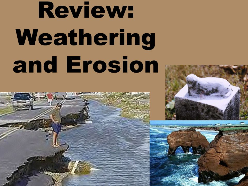 Review: Weathering and Erosion
