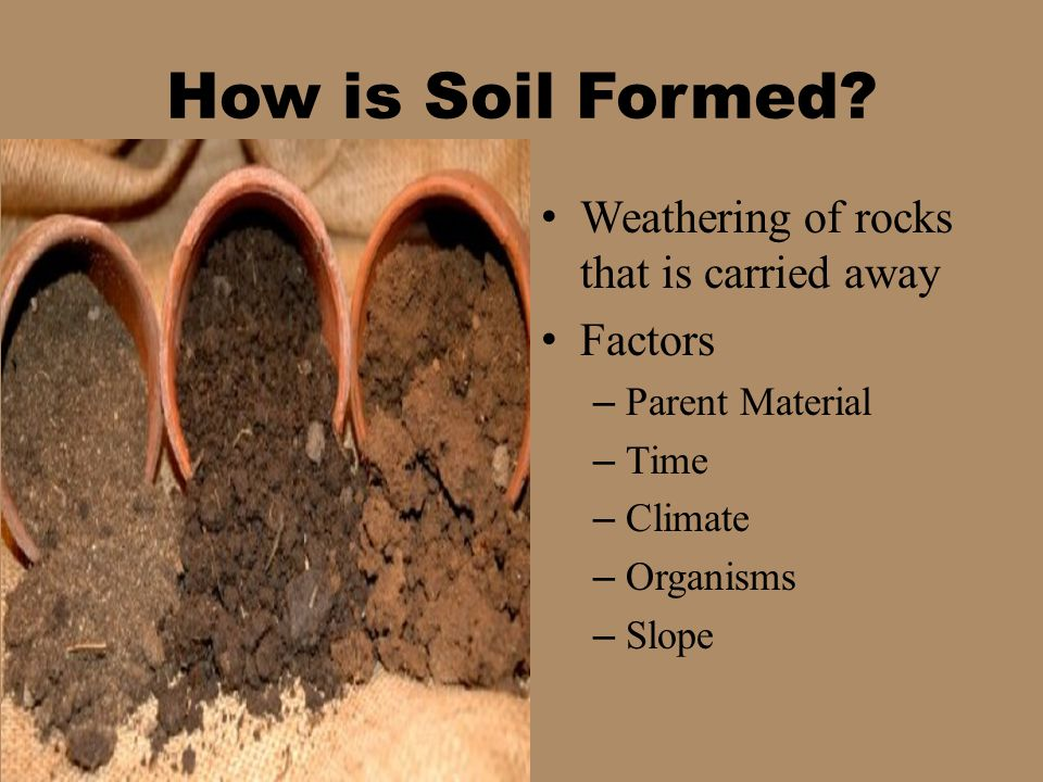 How is Soil Formed Weathering of rocks that is carried away Factors