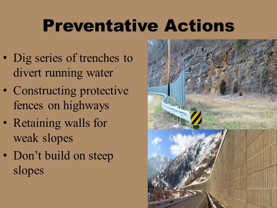 Preventative Actions Dig series of trenches to divert running water