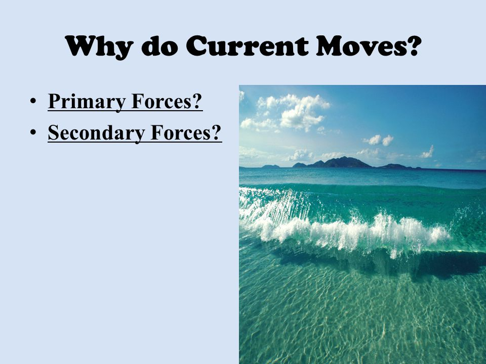 Why do Current Moves Primary Forces Secondary Forces