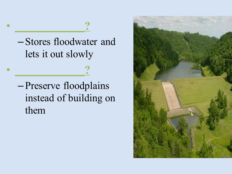 ____________ Stores floodwater and lets it out slowly