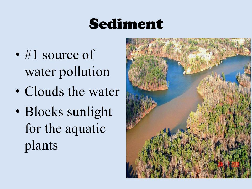 Sediment #1 source of water pollution Clouds the water