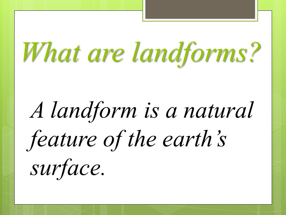 What are landforms A landform is a natural feature of the earth's surface.