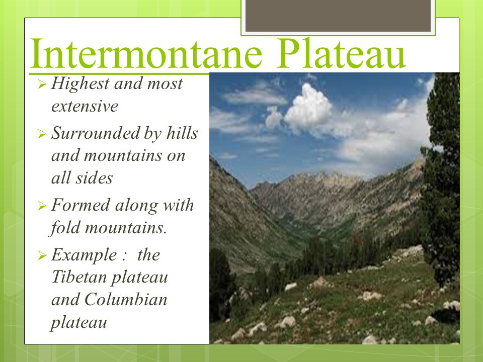 Intermontane Plateau Highest and most extensive
