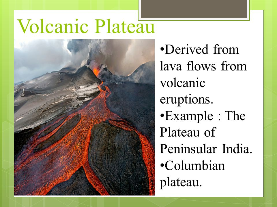 Volcanic Plateau Derived from lava flows from volcanic eruptions.