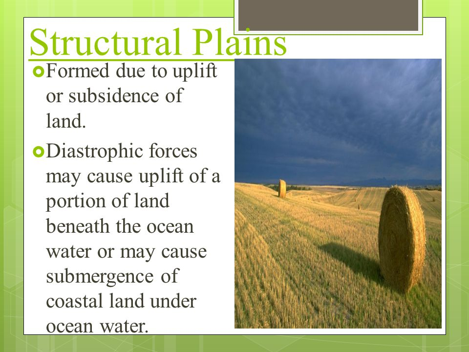 Structural Plains Formed due to uplift or subsidence of land.
