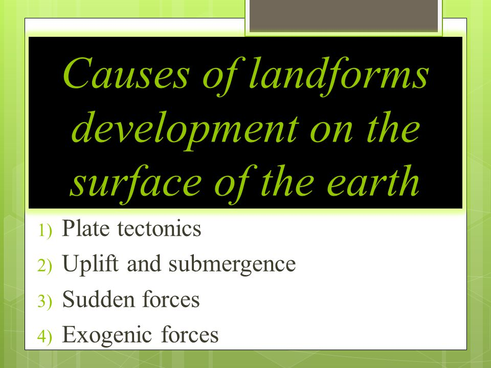 Causes of landforms development on the surface of the earth