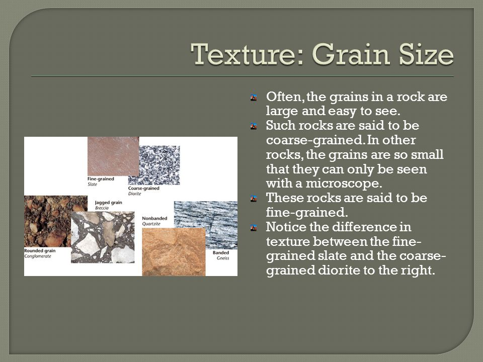 Texture: Grain Size Often, the grains in a rock are large and easy to see.