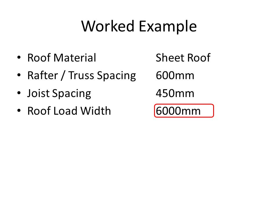 Worked Example Roof Material Sheet Roof Rafter / Truss Spacing 600mm