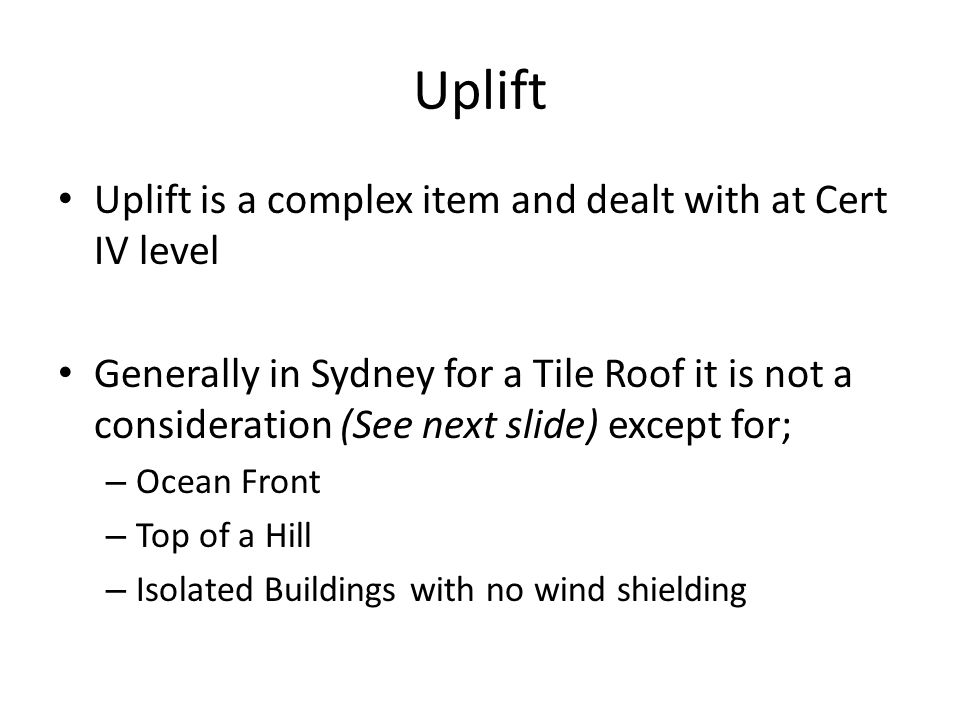 Uplift Uplift is a complex item and dealt with at Cert IV level