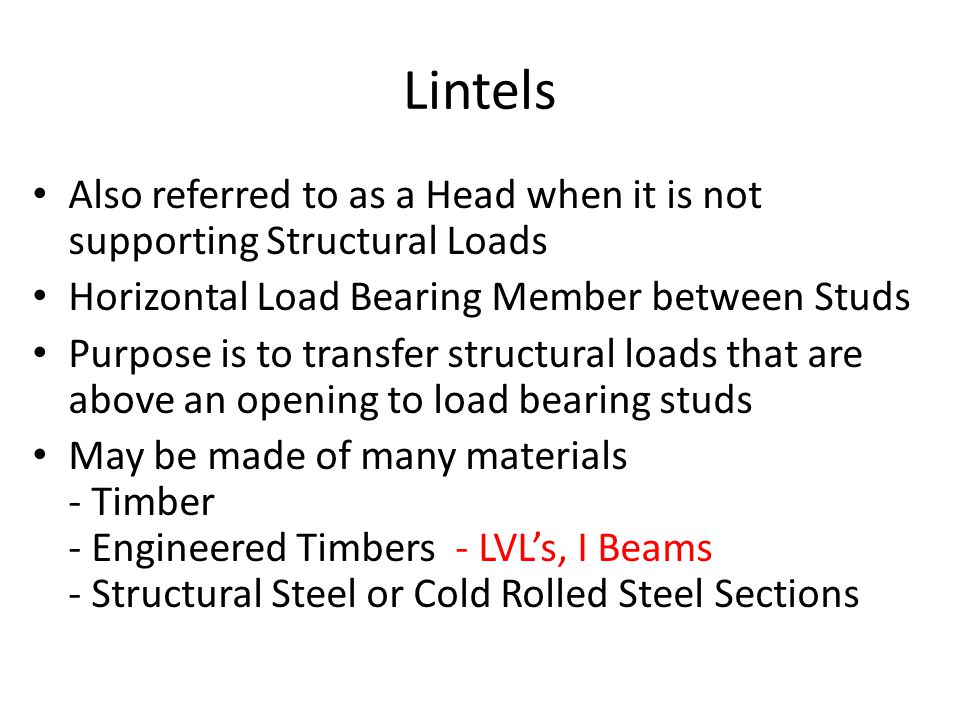 Lintels Also referred to as a Head when it is not supporting Structural Loads. Horizontal Load Bearing Member between Studs.