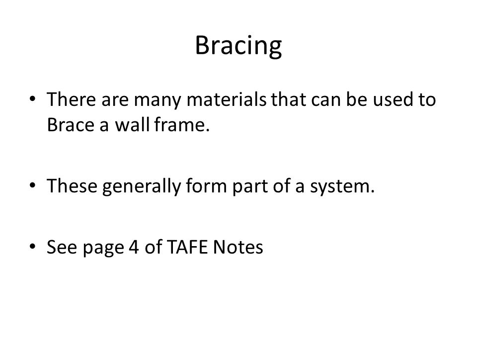 Bracing There are many materials that can be used to Brace a wall frame. These generally form part of a system.