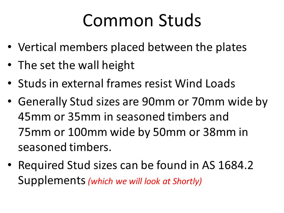 Common Studs Vertical members placed between the plates