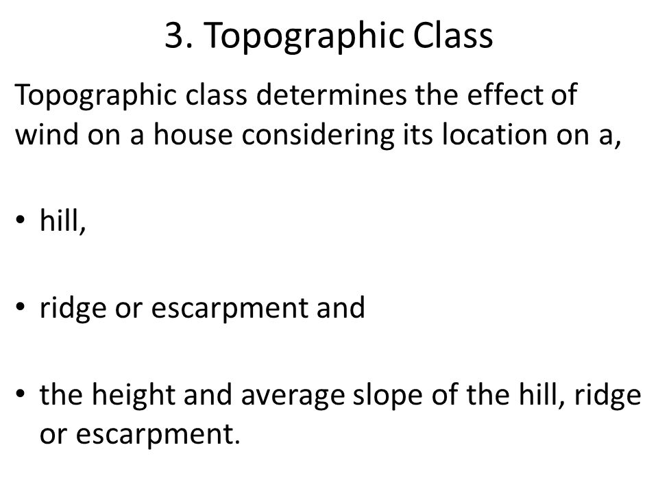 3. Topographic Class Topographic class determines the effect of wind on a house considering its location on a,