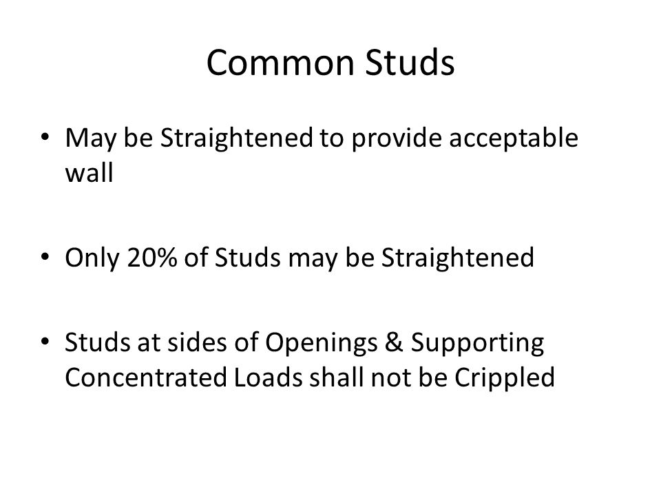 Common Studs May be Straightened to provide acceptable wall