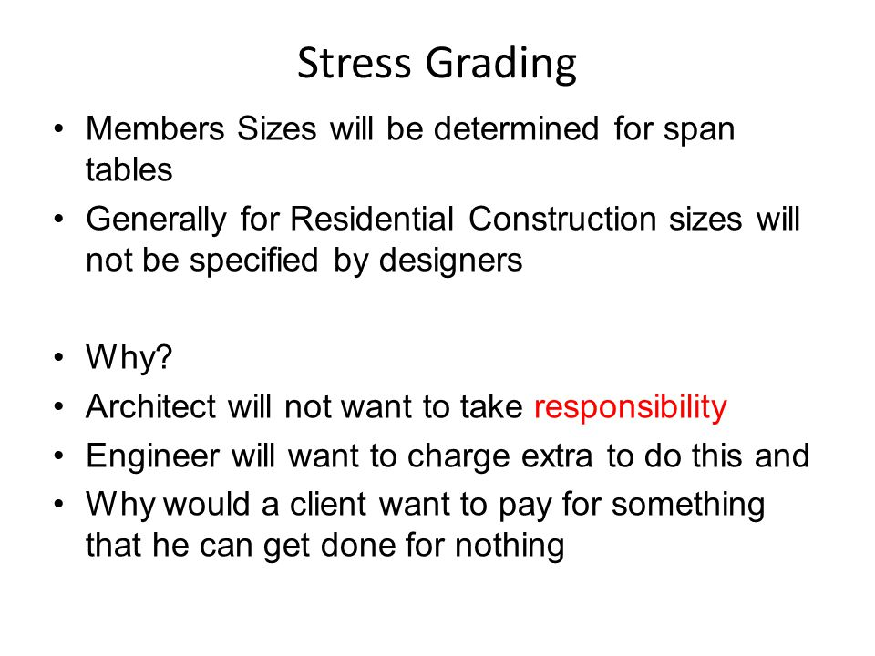 Stress Grading Members Sizes will be determined for span tables