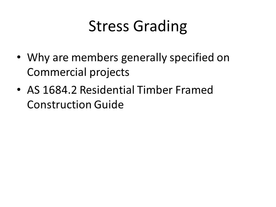 Stress Grading Why are members generally specified on Commercial projects.