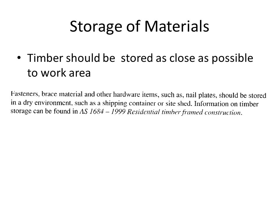 Storage of Materials Timber should be stored as close as possible to work area