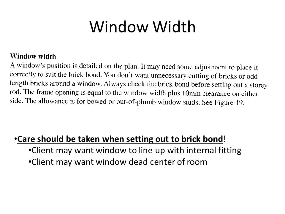 Window Width Care should be taken when setting out to brick bond!