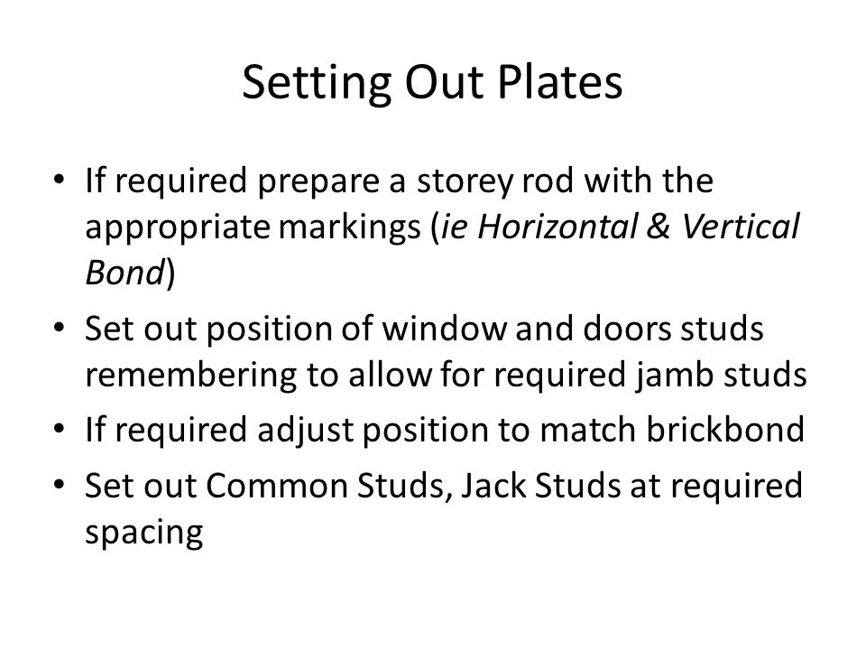 Setting Out Plates If required prepare a storey rod with the appropriate markings (ie Horizontal & Vertical Bond)