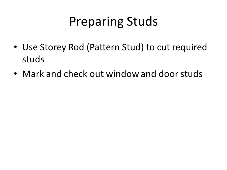 Preparing Studs Use Storey Rod (Pattern Stud) to cut required studs