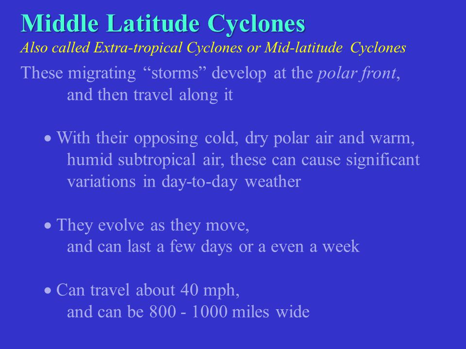 Middle Latitude Cyclones Also called Extra-tropical Cyclones or Mid-latitude Cyclones