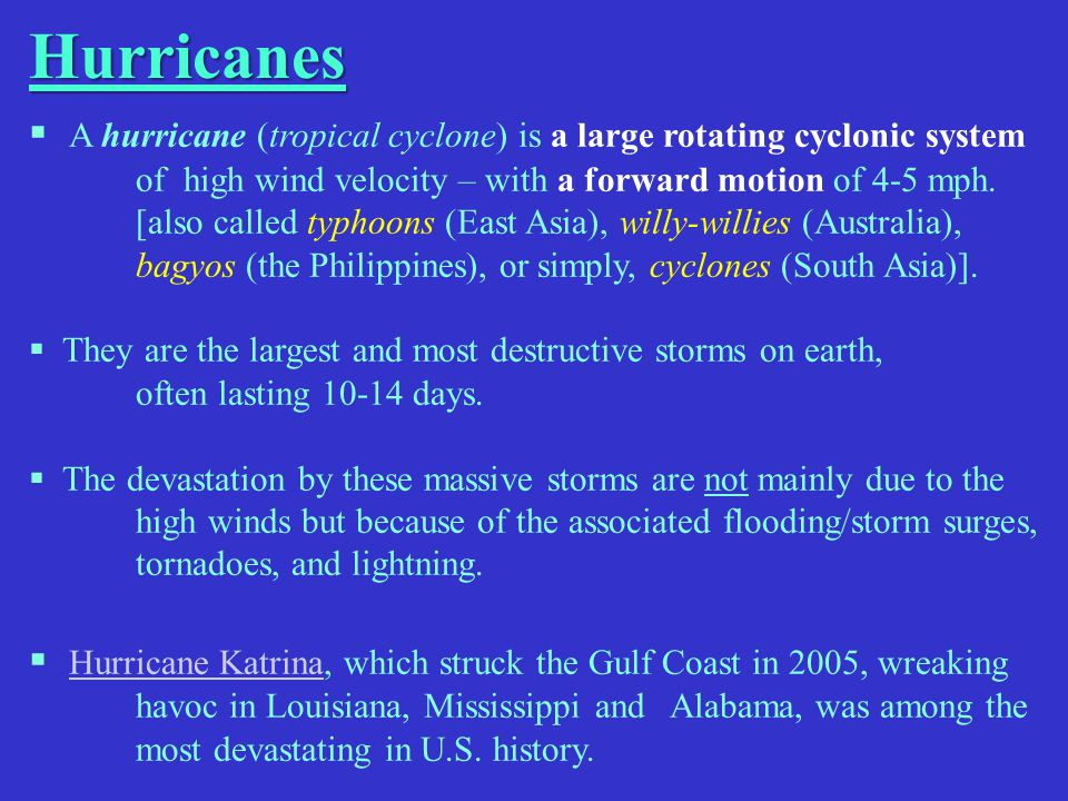 Hurricanes A hurricane (tropical cyclone) is a large rotating cyclonic system of high wind velocity – with a forward motion of 4-5 mph.