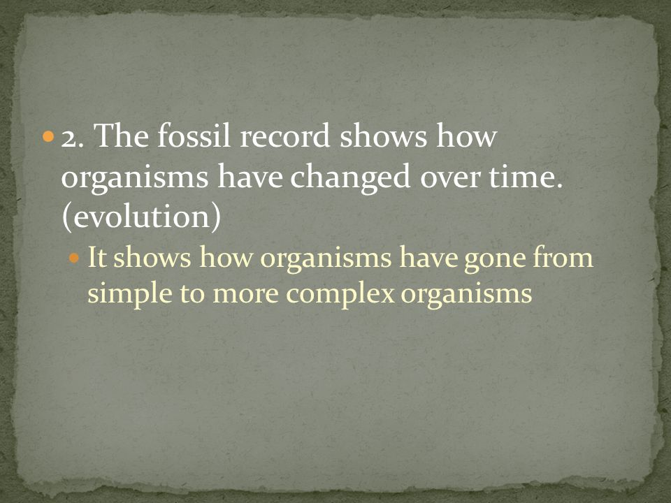 2. The fossil record shows how organisms have changed over time
