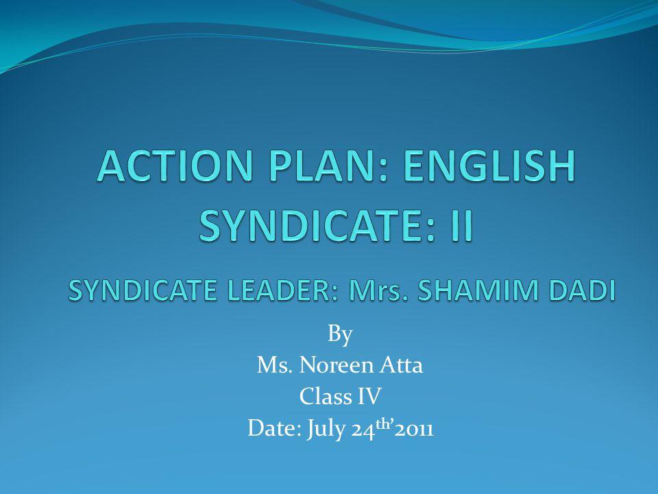ACTION PLAN: ENGLISH SYNDICATE: II SYNDICATE LEADER: Mrs. SHAMIM DADI