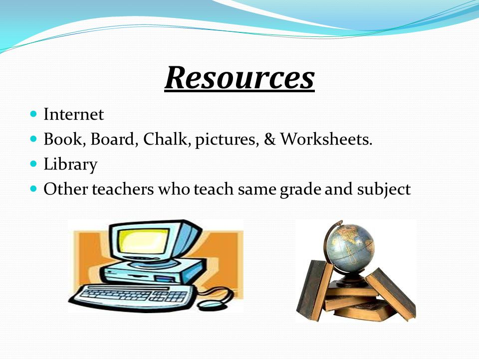 Resources Internet Book, Board, Chalk, pictures, & Worksheets. Library