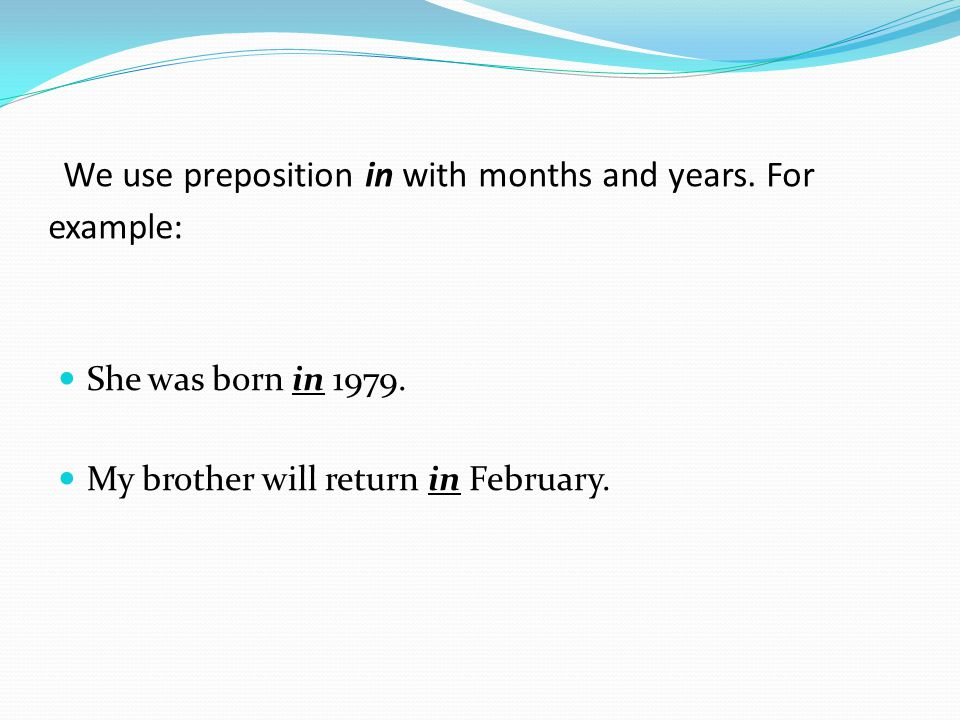 We use preposition in with months and years. For example: