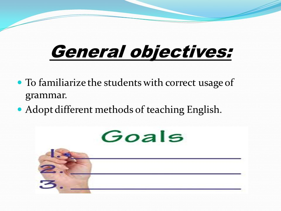 General objectives: To familiarize the students with correct usage of grammar.