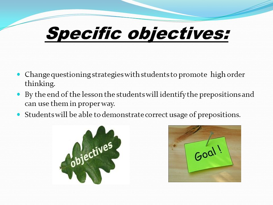 Specific objectives: Change questioning strategies with students to promote high order thinking.