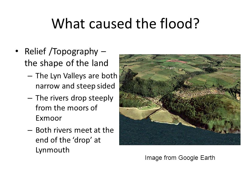 What caused the flood Relief /Topography – the shape of the land