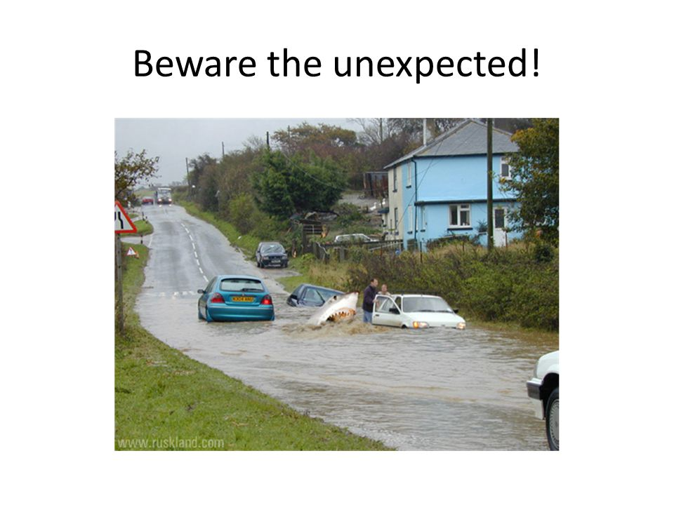 Beware the unexpected!