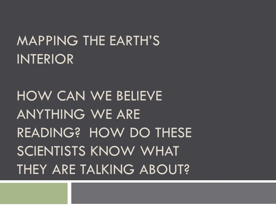 Mapping the Earth's Interior How can we believe anything we are reading.