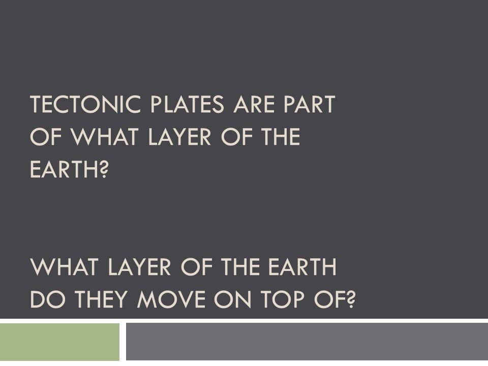 Tectonic plates are part of what layer of the Earth