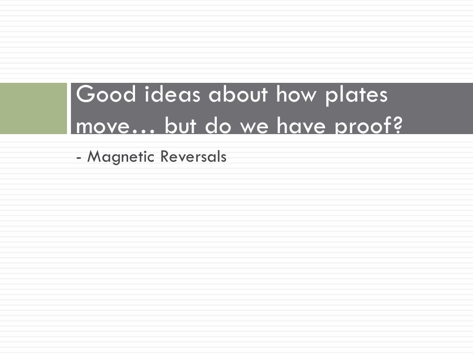 Good ideas about how plates move… but do we have proof