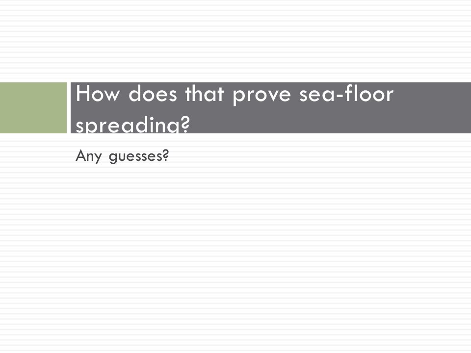 How does that prove sea-floor spreading