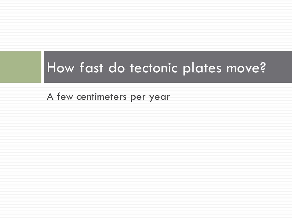 How fast do tectonic plates move